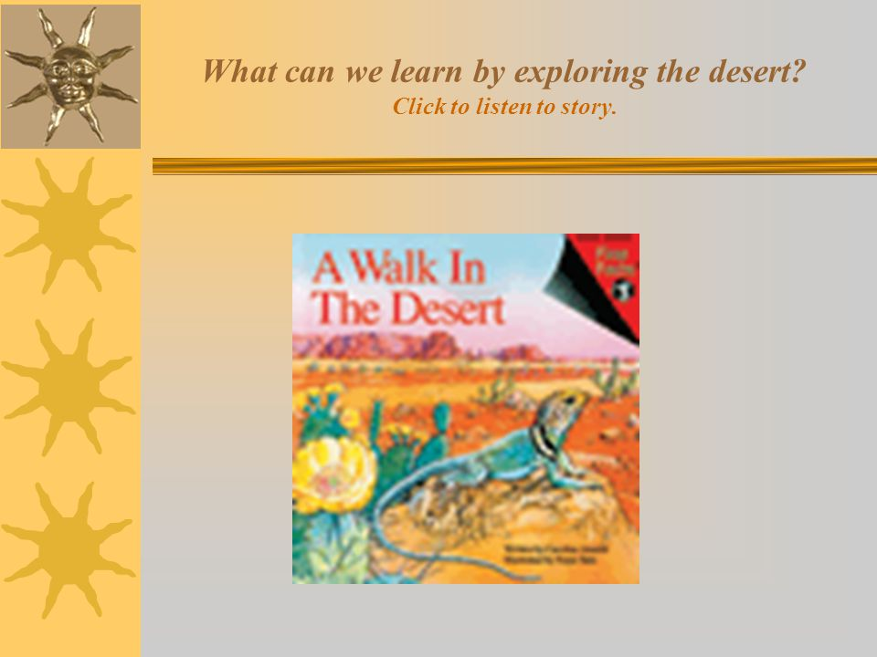 What can we learn by exploring the desert Click to listen to story.