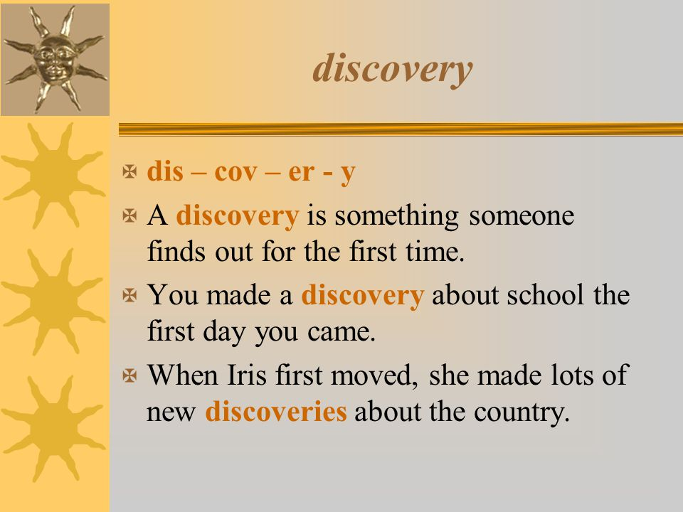 discovery dis – cov – er - y