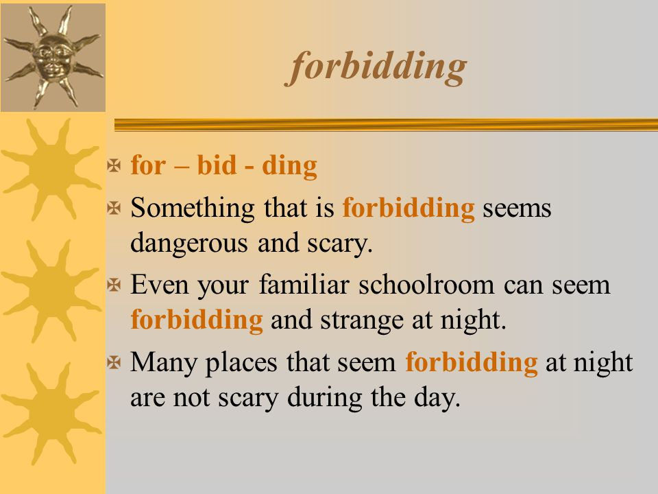 forbidding for – bid - ding