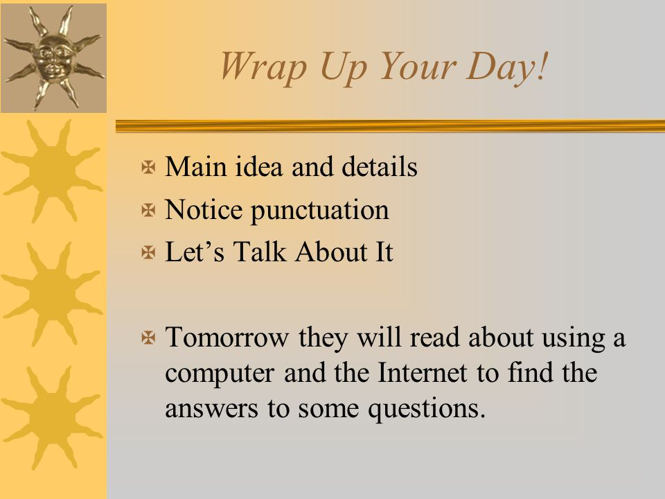 Wrap Up Your Day! Main idea and details Notice punctuation