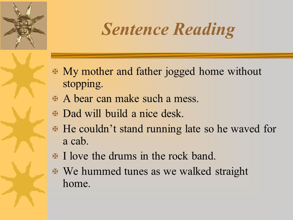 Sentence Reading My mother and father jogged home without stopping.