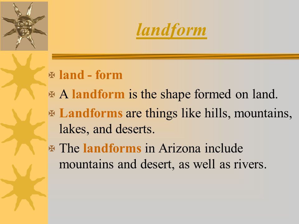 landform land - form A landform is the shape formed on land.