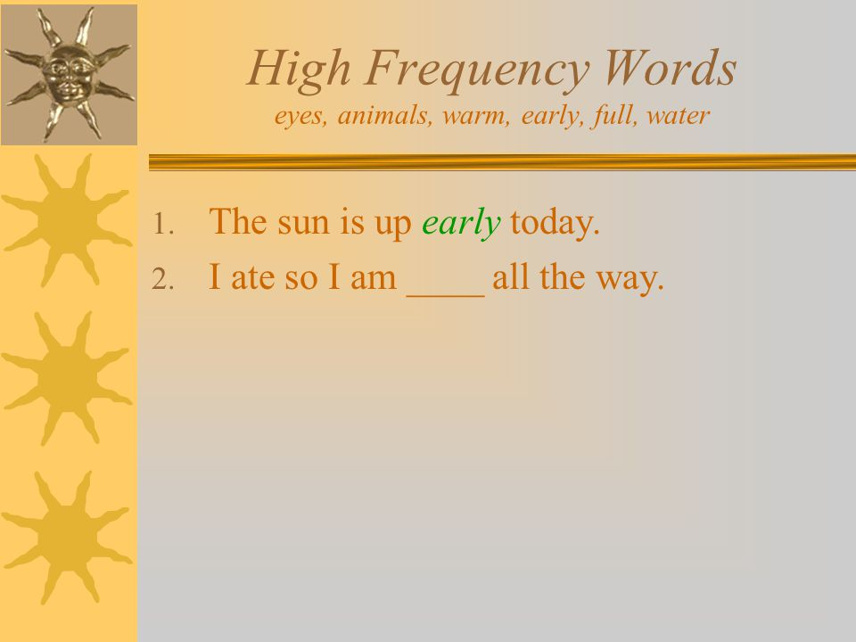 High Frequency Words eyes, animals, warm, early, full, water