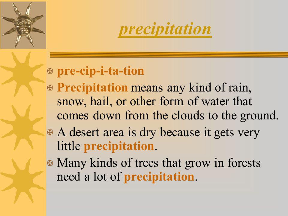 precipitation pre-cip-i-ta-tion