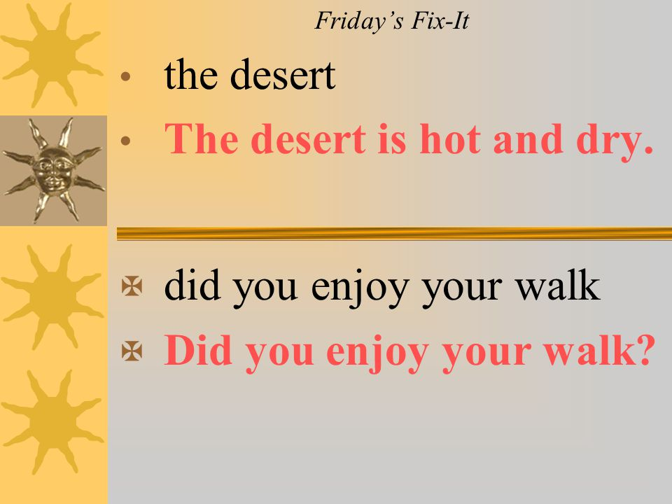 The desert is hot and dry.