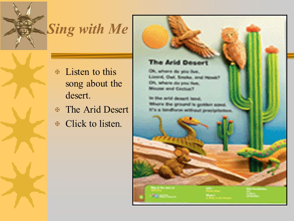 Sing with Me Listen to this song about the desert. The Arid Desert