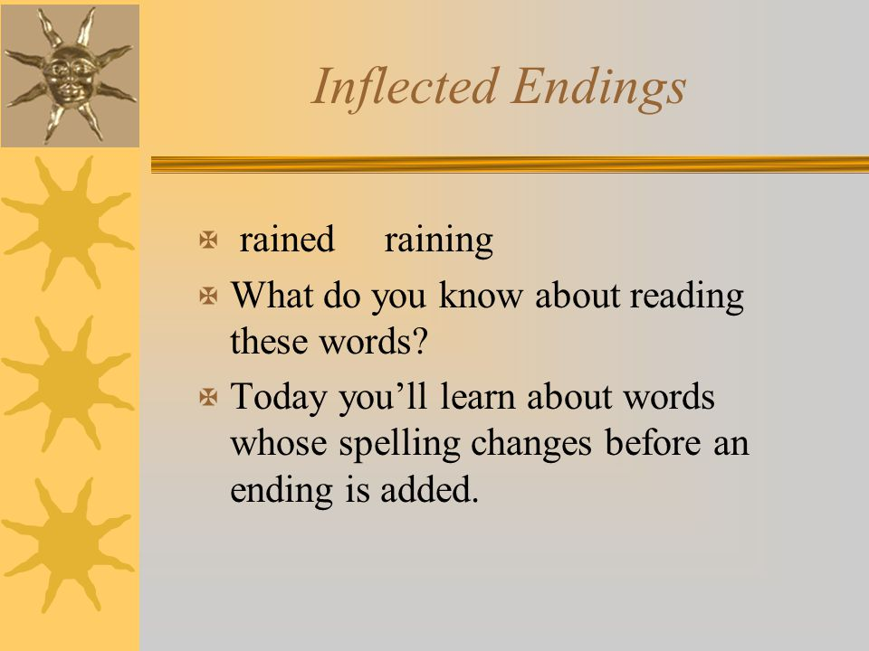 Inflected Endings rained raining