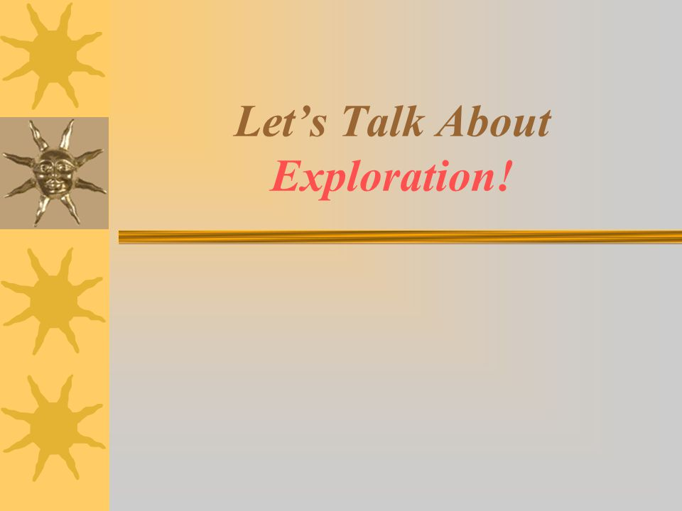 Let's Talk About Exploration!