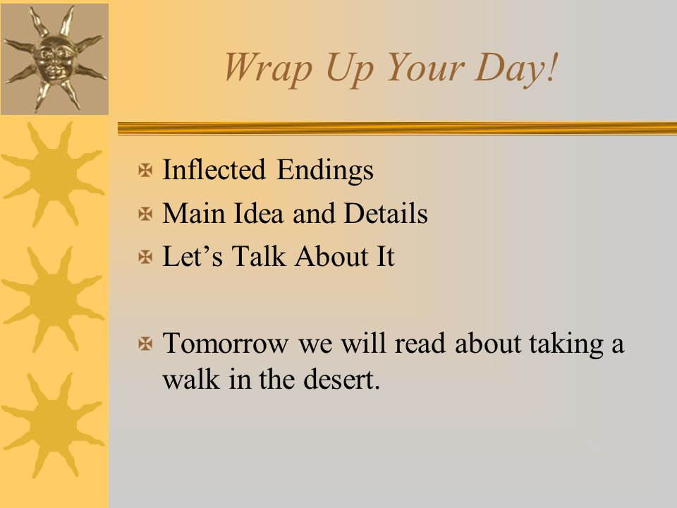 Wrap Up Your Day! Inflected Endings Main Idea and Details