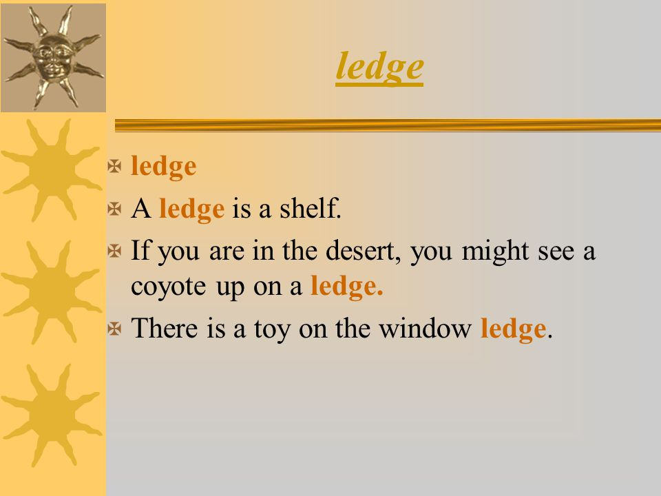 ledge ledge A ledge is a shelf.