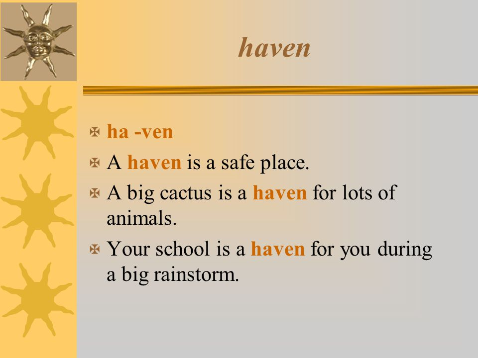 haven ha -ven A haven is a safe place.