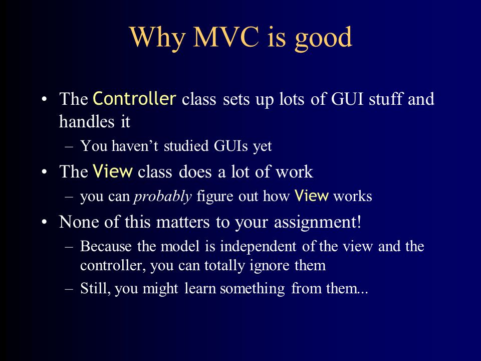 Why MVC is good The Controller class sets up lots of GUI stuff and handles it. You haven't studied GUIs yet.