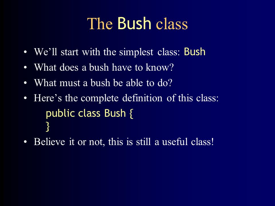 The Bush class We'll start with the simplest class: Bush
