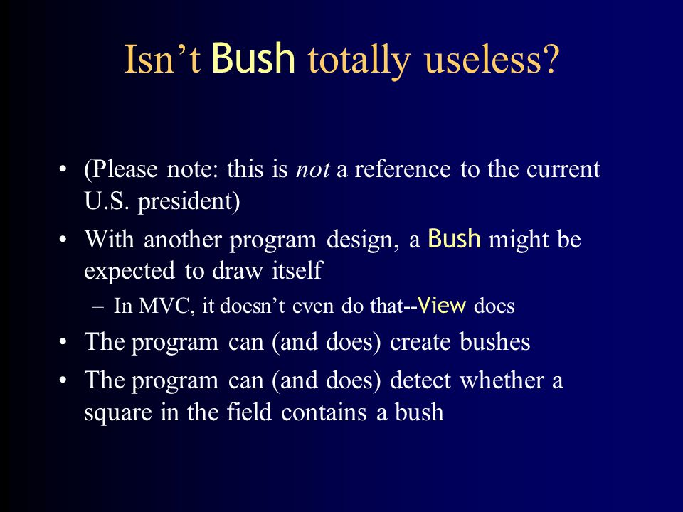 Isn't Bush totally useless
