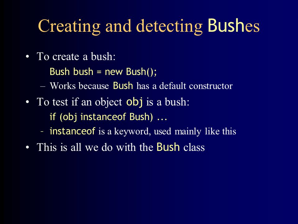 Creating and detecting Bushes
