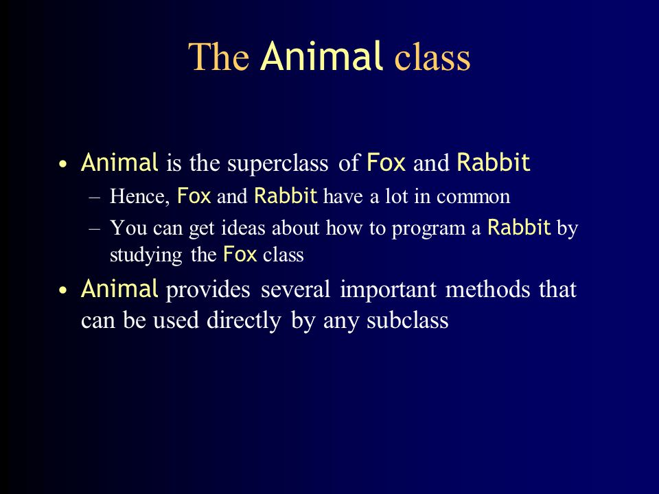 The Animal class Animal is the superclass of Fox and Rabbit