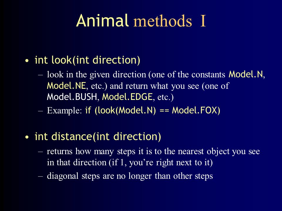 Animal methods I int look(int direction) int distance(int direction)