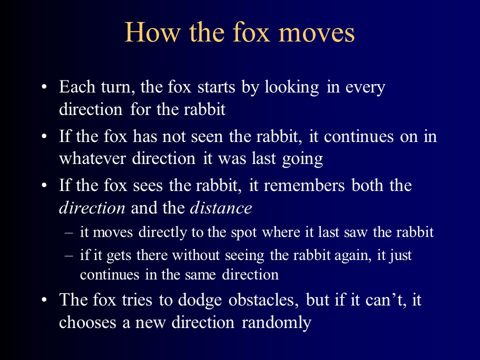 How the fox moves Each turn, the fox starts by looking in every direction for the rabbit.
