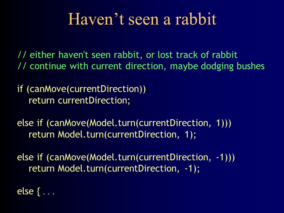 Haven't seen a rabbit // either haven t seen rabbit, or lost track of rabbit. // continue with current direction, maybe dodging bushes.