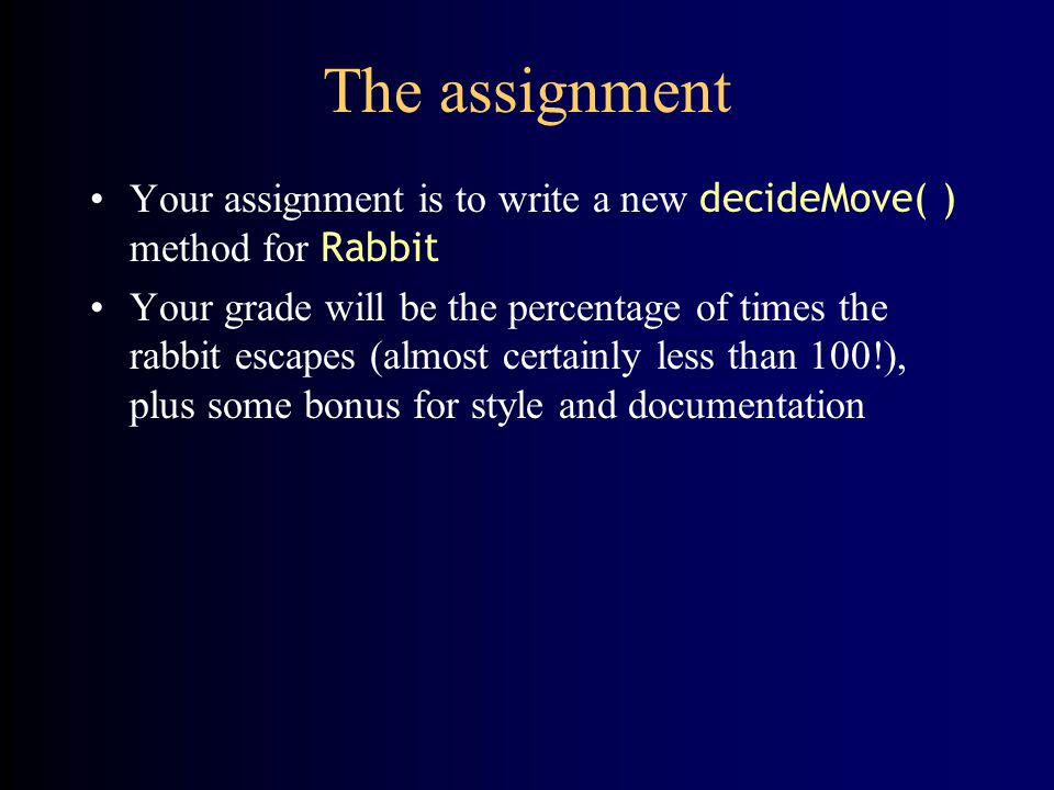 The assignment Your assignment is to write a new decideMove( ) method for Rabbit.