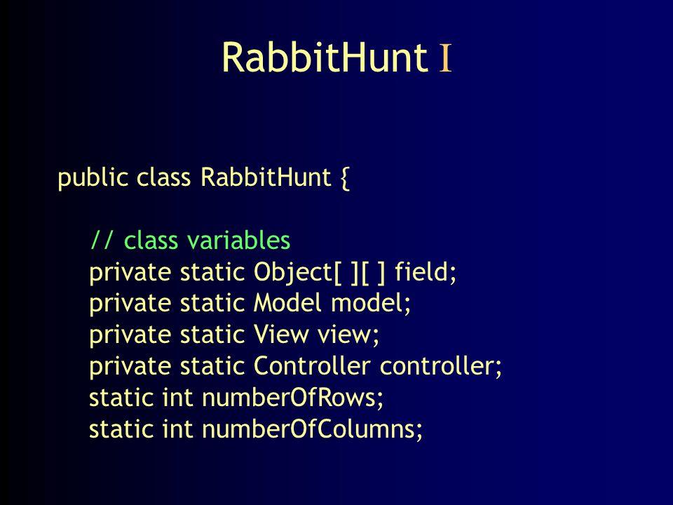 RabbitHunt I public class RabbitHunt { // class variables