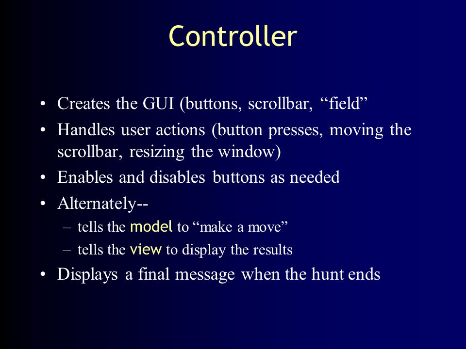 Controller Creates the GUI (buttons, scrollbar, field
