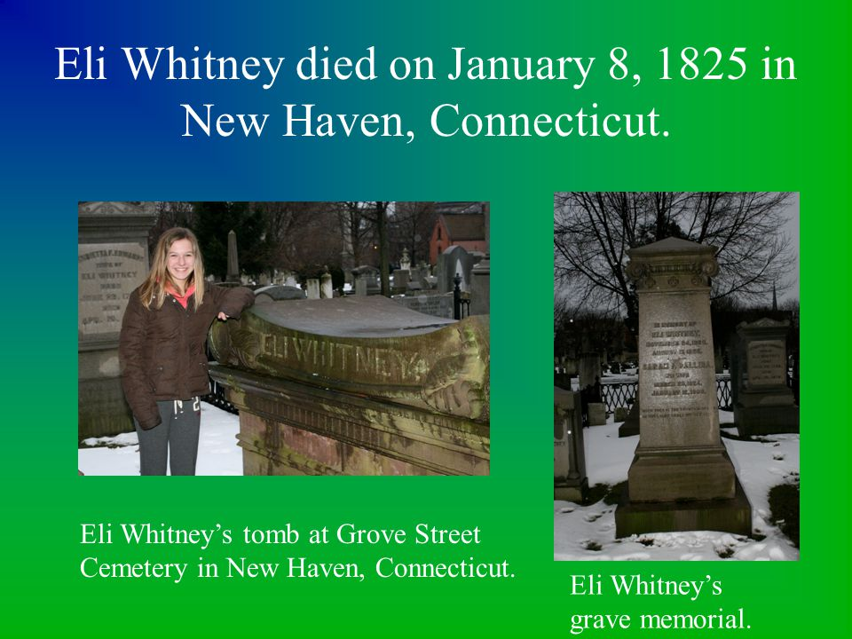 Eli Whitney died on January 8, 1825 in New Haven, Connecticut.