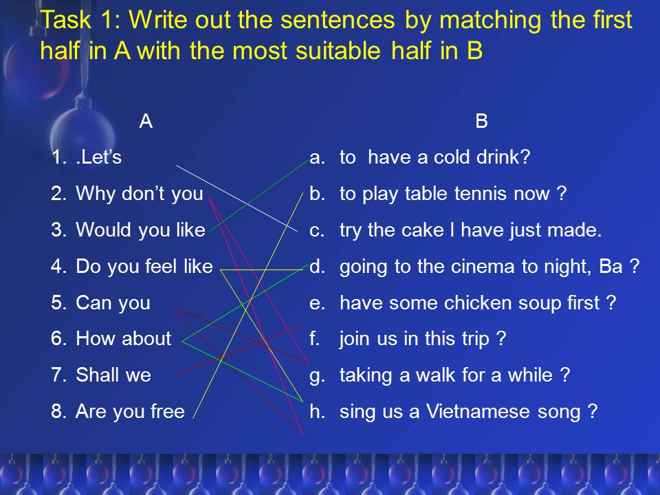 Task 1: Write out the sentences by matching the first half in A with the most suitable half in B