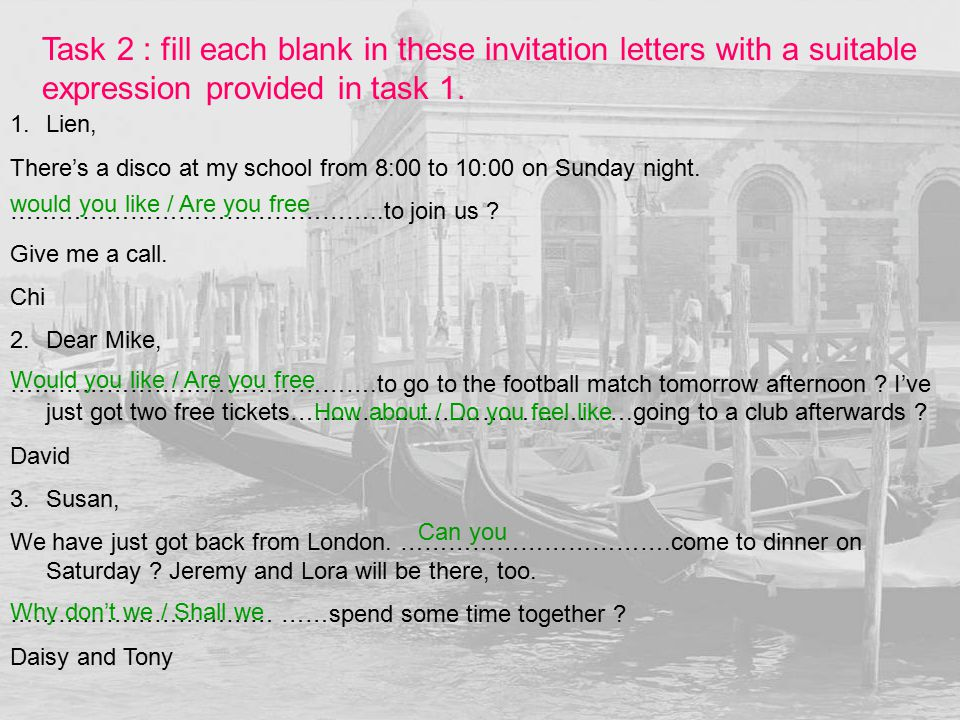 Task 2 : fill each blank in these invitation letters with a suitable expression provided in task 1.