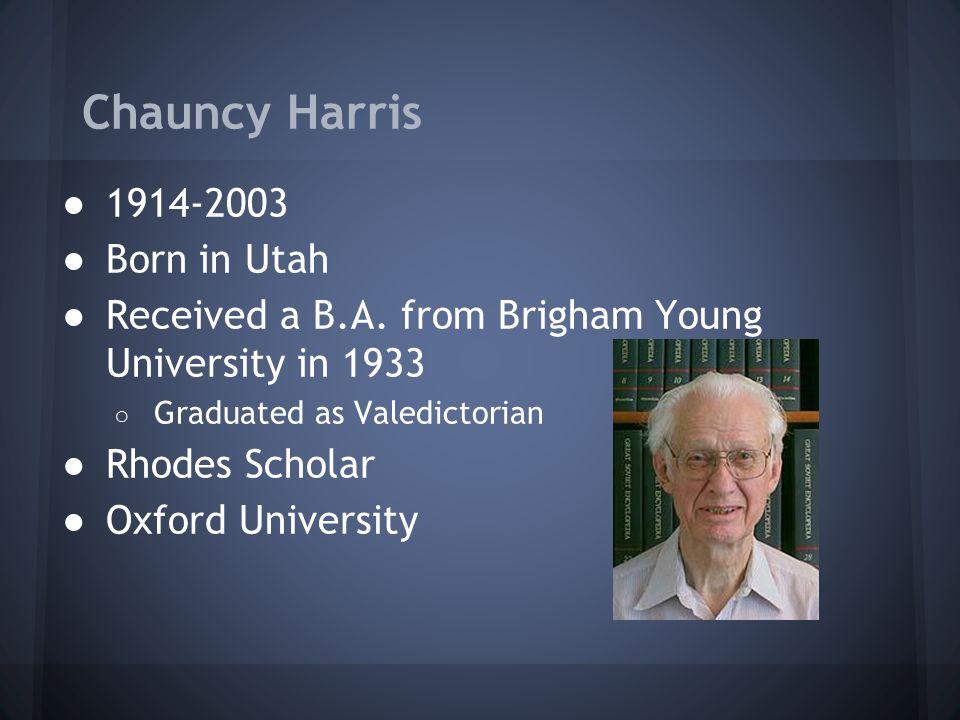 Chauncy Harris 1914-2003 Born in Utah