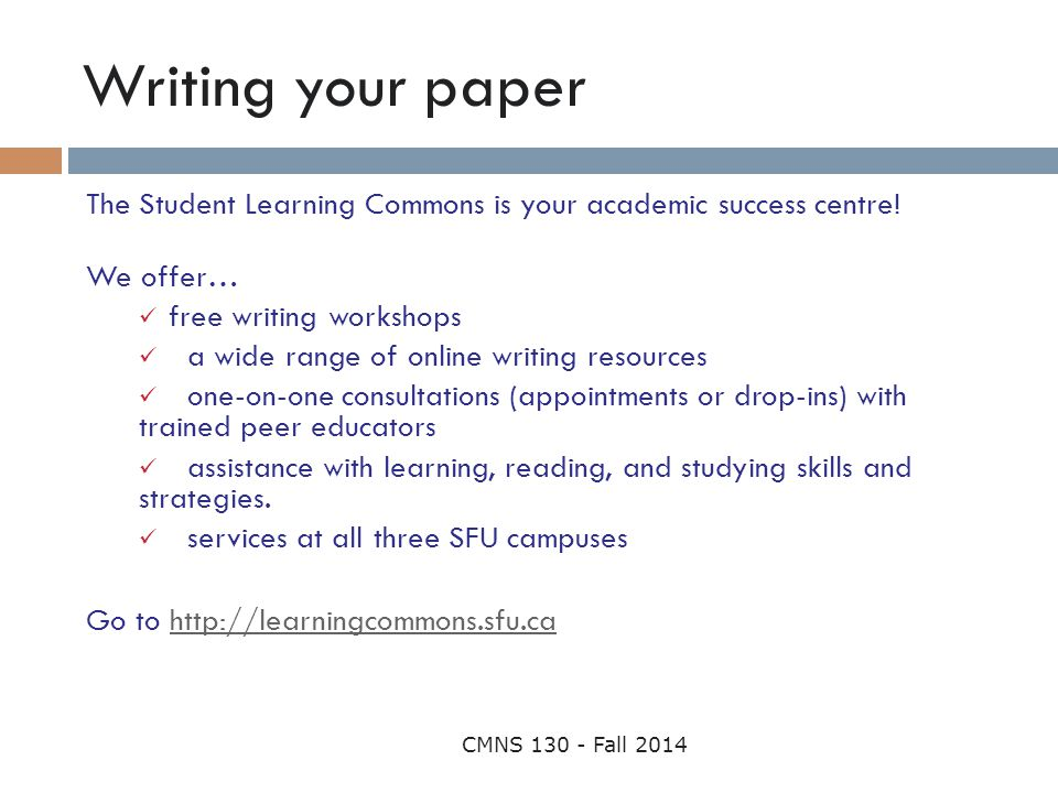Writing your paper The Student Learning Commons is your academic success centre! We offer… free writing workshops.