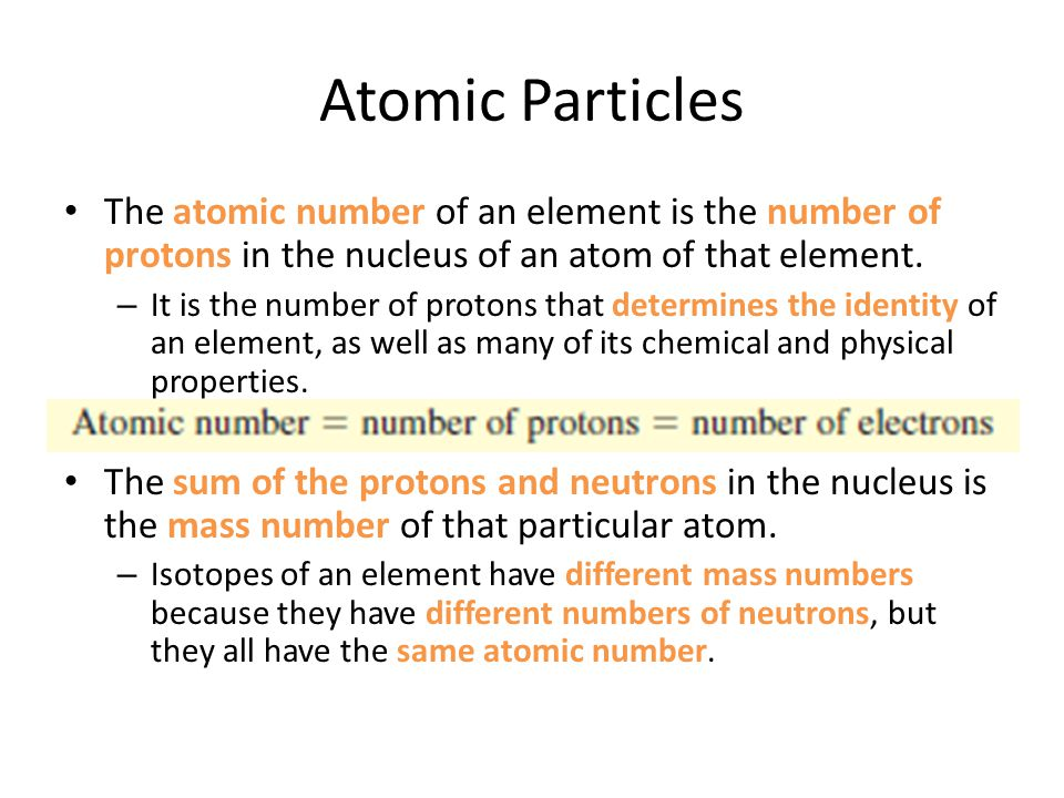 Atomic Particles The atomic number of an element is the number of protons in the nucleus of an atom of that element.