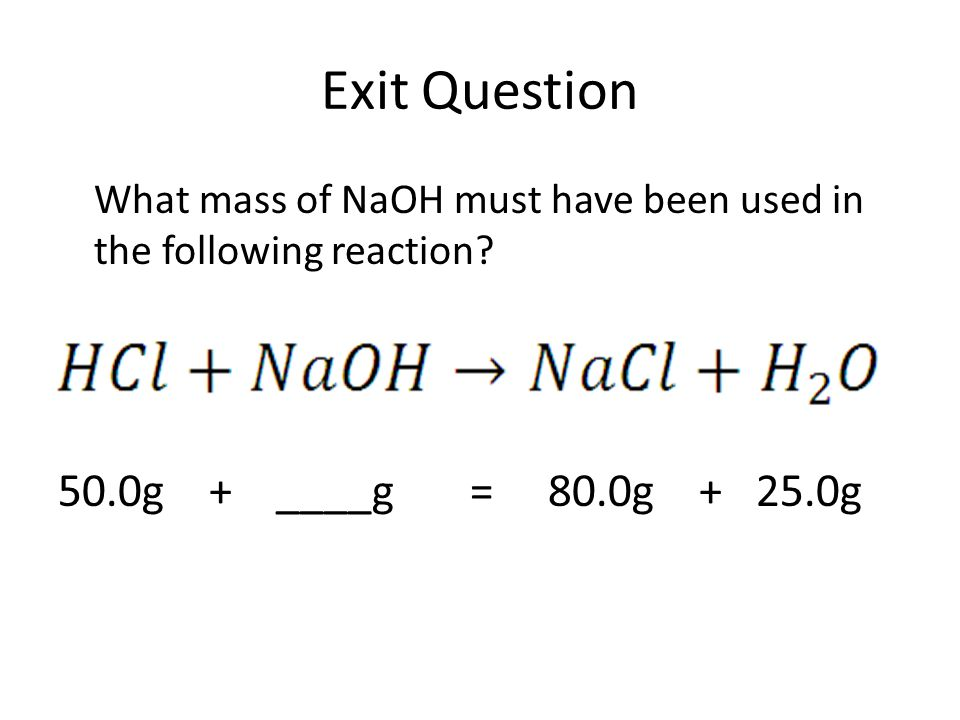 Exit Question 50.0g + ____g = 80.0g + 25.0g