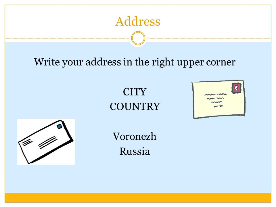 Address Write your address in the right upper corner CITY COUNTRY Voronezh Russia