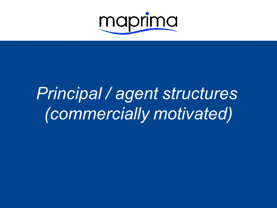 Principal / agent structures (commercially motivated)