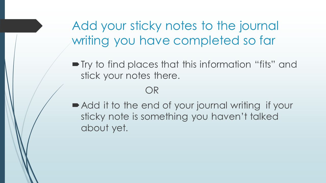 Add your sticky notes to the journal writing you have completed so far