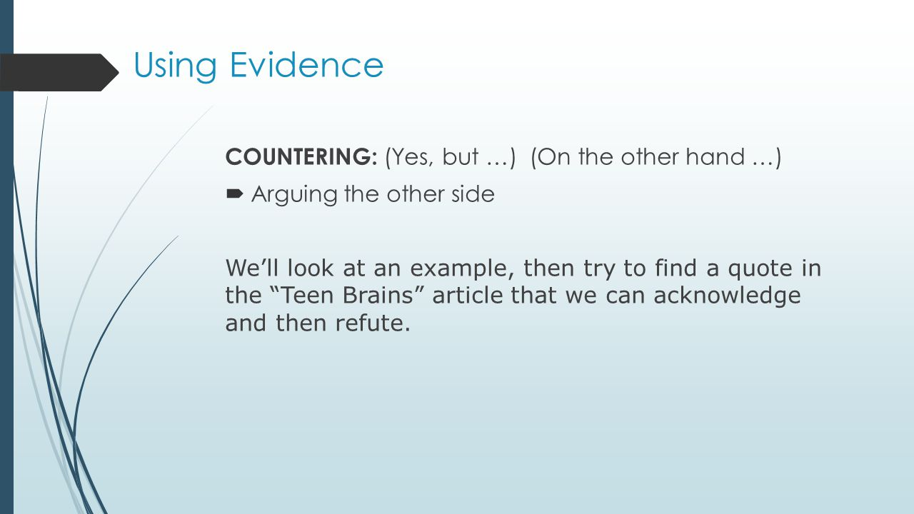 Using Evidence COUNTERING: (Yes, but …) (On the other hand …)