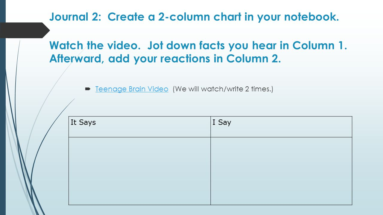 Journal 2: Create a 2-column chart in your notebook. Watch the video