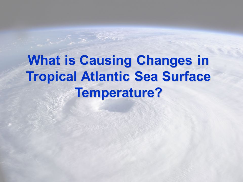 What is Causing Changes in Tropical Atlantic Sea Surface Temperature