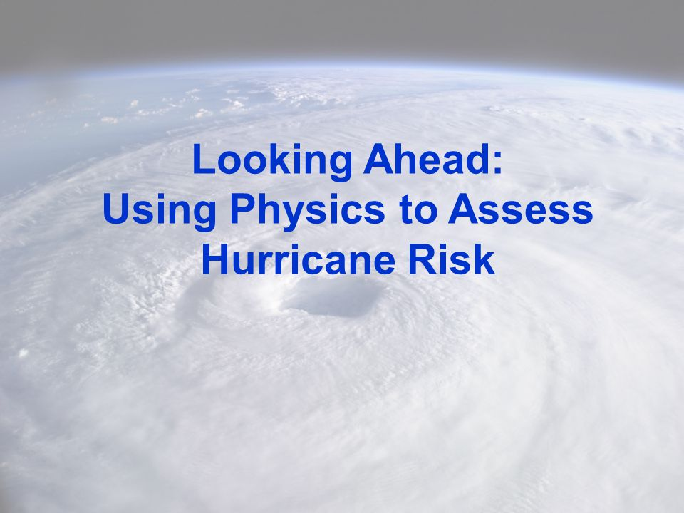 Looking Ahead: Using Physics to Assess Hurricane Risk