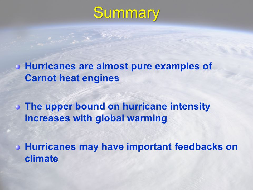 Summary Hurricanes are almost pure examples of Carnot heat engines