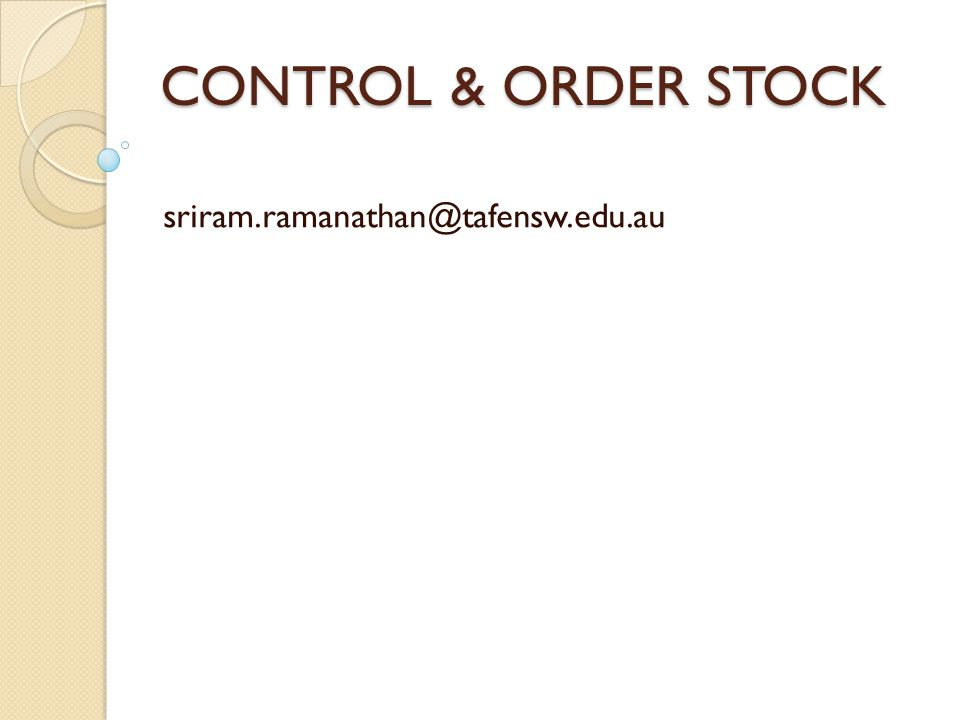 CONTROL & ORDER STOCK sriram.ramanathan@tafensw.edu.au