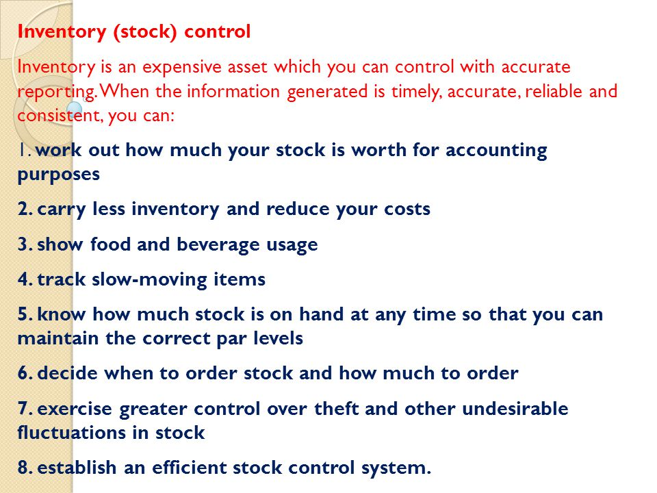 Inventory (stock) control Inventory is an expensive asset which you can control with accurate reporting.