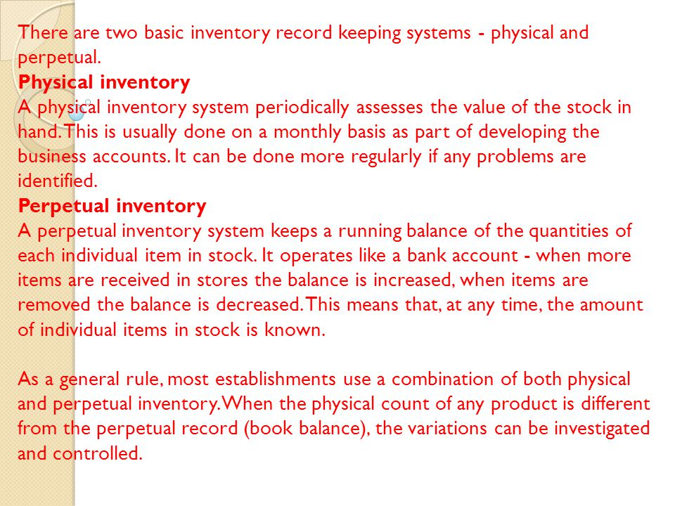 There are two basic inventory record keeping systems - physical and perpetual.
