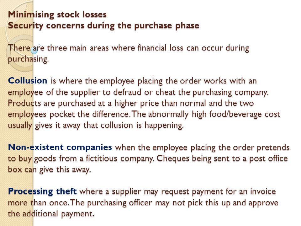 Minimising stock losses Security concerns during the purchase phase There are three main areas where financial loss can occur during purchasing.