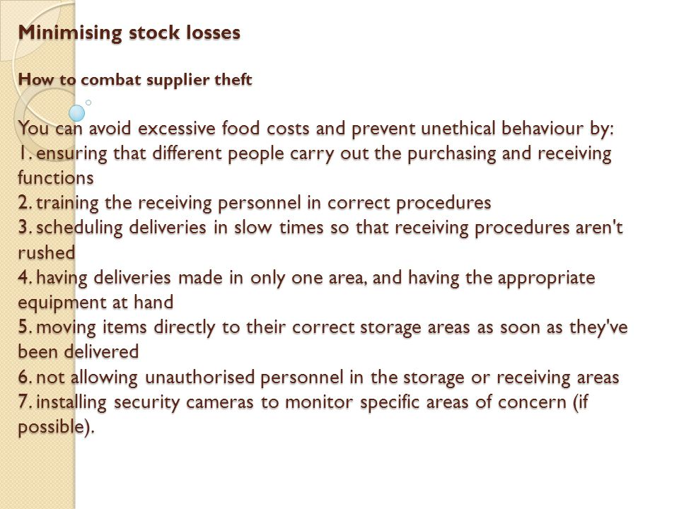 Minimising stock losses How to combat supplier theft You can avoid excessive food costs and prevent unethical behaviour by: 1.