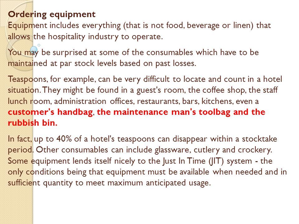Ordering equipment Equipment includes everything (that is not food, beverage or linen) that allows the hospitality industry to operate.