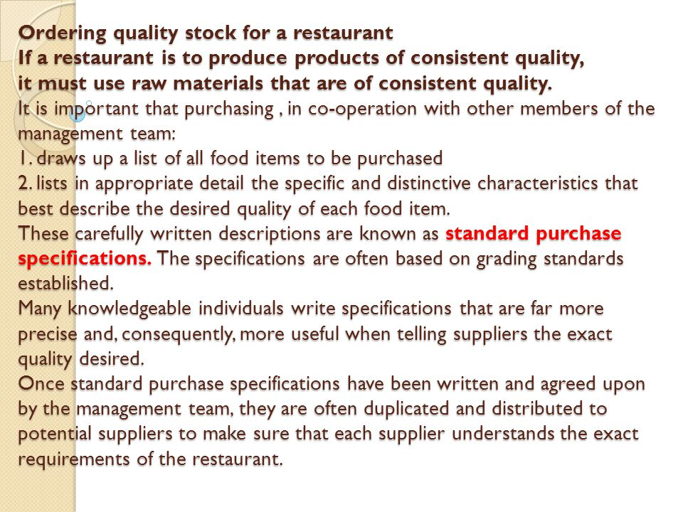 Ordering quality stock for a restaurant If a restaurant is to produce products of consistent quality, it must use raw materials that are of consistent quality.