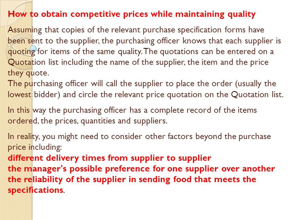 How to obtain competitive prices while maintaining quality Assuming that copies of the relevant purchase specification forms have been sent to the supplier, the purchasing officer knows that each supplier is quoting for items of the same quality.