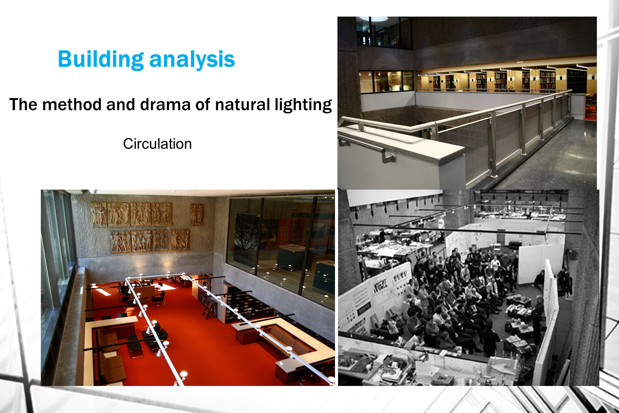 Building analysis The method and drama of natural lighting Circulation